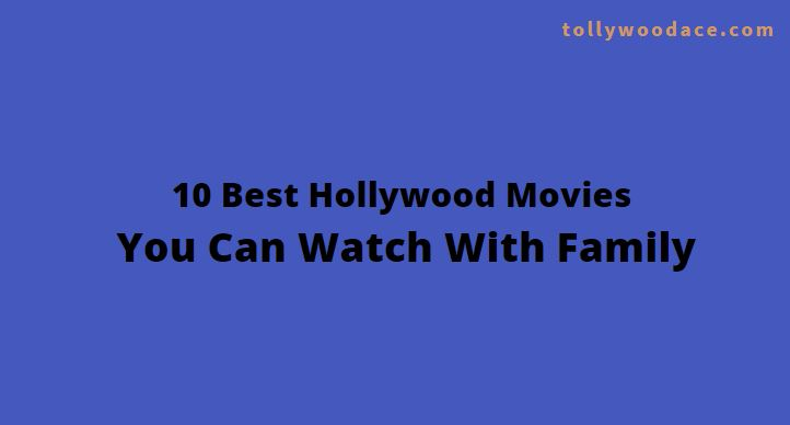 Best Hollywood Movies You Can Watch With Family