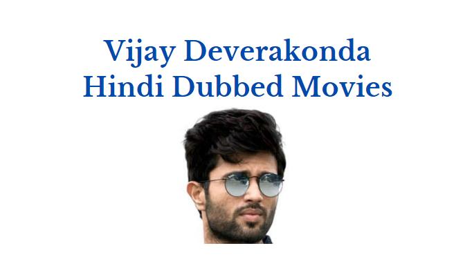 Vijay Deverakonda Hindi Dubbed Movies List