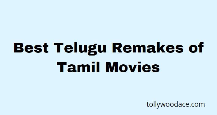 Best Telugu Remakes of Tamil Movies