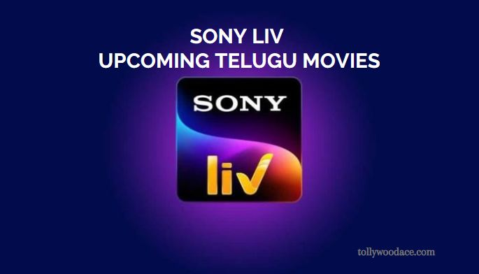 Sony LIV Upcoming Telugu Movies 2021