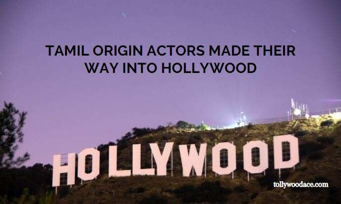 Tamil Origin Actors Made Their Way into Hollywood