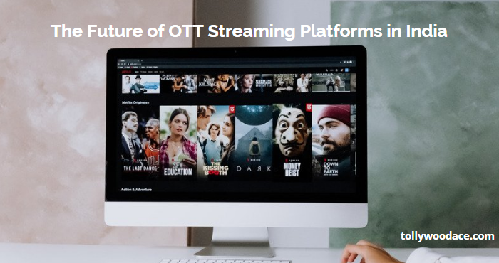 future of ott streaming platforms in india